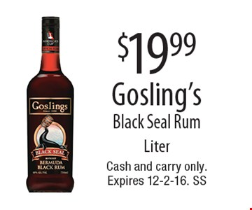 $19.99 Gosling's Black Seal Rum. Liter. Cash and carry only.Expires 12-2-16. SS