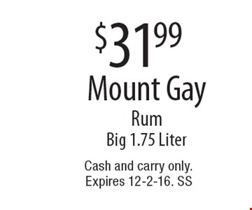 $31.99 Mount Gay Rum. Big 1.75 Liter. Cash and carry only.Expires 12-2-16. SS