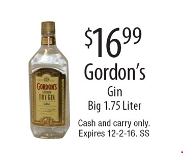 $16.99 Gordon's Gin. Big 1.75 Liter. Cash and carry only. Expires 12-2-16. SS