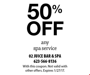 50% off any spa service. With this coupon. Not valid withother offers. Expires 1/27/17.