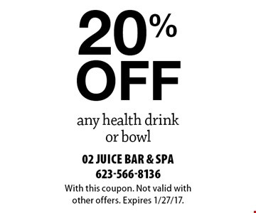 20% off any health drink or bowl. With this coupon. Not valid withother offers. Expires 1/27/17.
