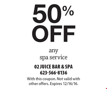 50% off any spa service. With this coupon. Not valid with other offers. Expires 12/16/16.