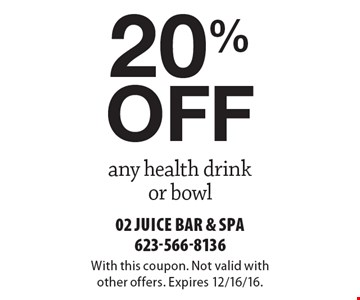 20% off any health drink or bowl. With this coupon. Not valid with other offers. Expires 12/16/16.