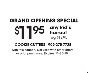 GRAND OPENING SPECIAL $11.95 any kid's haircut, reg $19.95. With this coupon. Not valid with other offers or prior purchases. Expires 11-30-16.