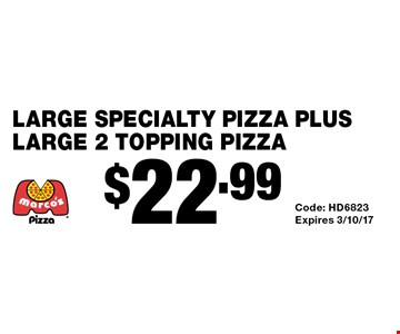 $22.99 large specialty pizza plus large 2 topping pizza. Code: HD6823 Expires 3/10/17