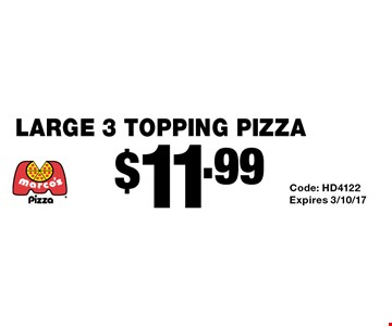$11.99 large 3 topping pizza. Code: HD4122 Expires 3/10/17