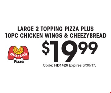 $19.99 Large 2 Topping Pizza Plus 10Pc Chicken Wings & Cheezybread. Code: HD1426 Expires 6/30/17.