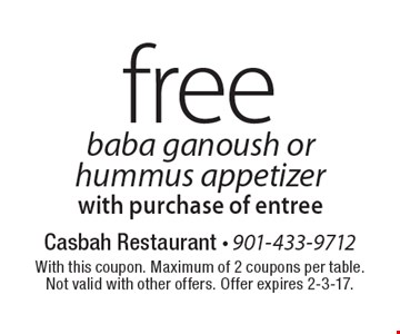 free baba ganoush or hummus appetizer with purchase of entree. With this coupon. Maximum of 2 coupons per table.Not valid with other offers. Offer expires 2-3-17.