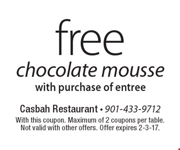 free chocolate mousse with purchase of entree. With this coupon. Maximum of 2 coupons per table.Not valid with other offers. Offer expires 2-3-17.