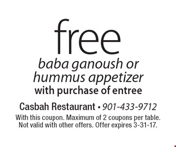 Free baba ganoush or hummus appetizer with purchase of entree. With this coupon. Maximum of 2 coupons per table. Not valid with other offers. Offer expires 3-31-17.