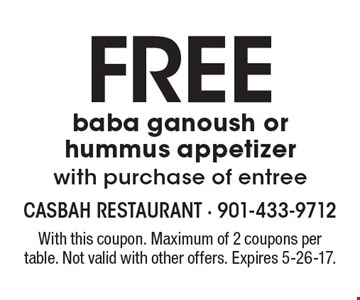 FREE baba ganoush or hummus appetizer with purchase of entree. With this coupon. Maximum of 2 coupons per table. Not valid with other offers. Expires 5-26-17.