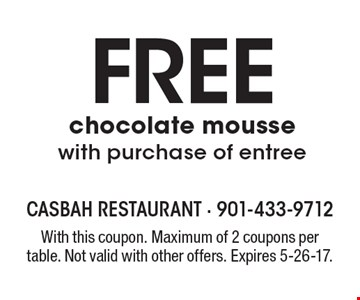 FREE chocolate mousse with purchase of entree. With this coupon. Maximum of 2 coupons per table. Not valid with other offers. Expires 5-26-17.