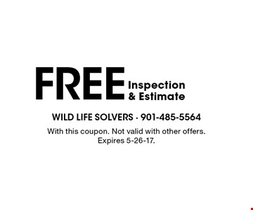 FREE Inspection & Estimate. With this coupon. Not valid with other offers. Expires 5-26-17.