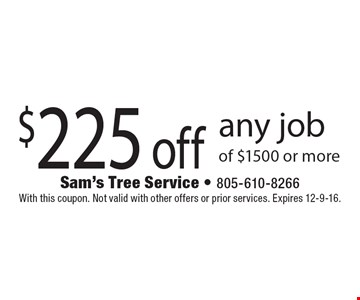 $225 off any job of $1500 or more. With this coupon. Not valid with other offers or prior services. Expires 12-9-16.