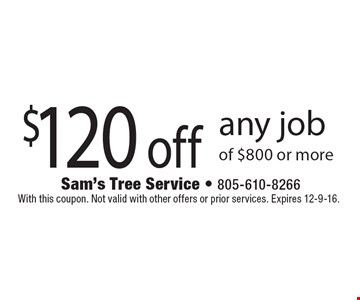 $120 off any job of $800 or more. With this coupon. Not valid with other offers or prior services. Expires 12-9-16.