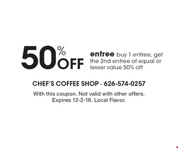 50% Off entree. Buy 1 entree, get the 2nd entree of equal or lesser value 50% off. With this coupon. Not valid with other offers. Expires 12-2-16. Local Flavor.