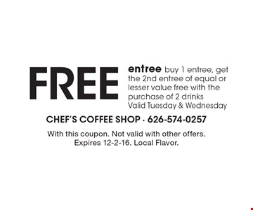 Free entree. Buy 1 entree, get the 2nd entree of equal or lesser value free with the purchase of 2 drinks. Valid Tuesday & Wednesday. With this coupon. Not valid with other offers. Expires 12-2-16. Local Flavor.