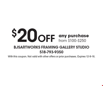 $20 Off any purchase from $100-$250. With this coupon. Not valid with other offers or prior purchases. Expires 12-9-16.