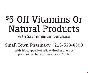 $5 off vitamins or natural products with $25 minimum purchase. With this coupon. Not valid with other offers or previous purchases. Offer expires 1/31/17.