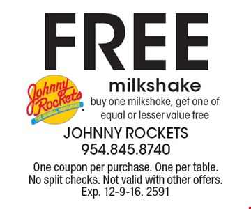 Free milkshake. Buy one milkshake, get one of equal or lesser value free. One coupon per purchase. One per table. No split checks. Not valid with other offers. Exp. 12-9-16. 2591