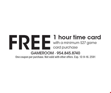 Free 1 hour time card with a minimum $27 game card purchase. One coupon per purchase. Not valid with other offers. Exp. 12-9-16. 2591