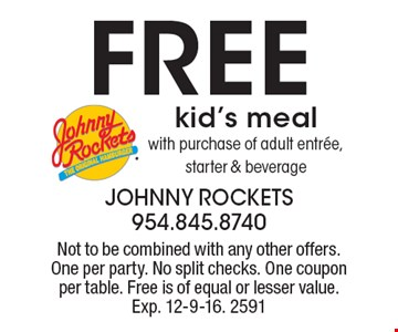 Free kid's meal with purchase of adult entree, starter & beverage. Not to be combined with any other offers. One per party. No split checks. One coupon per table. Free is of equal or lesser value. Exp. 12-9-16. 2591