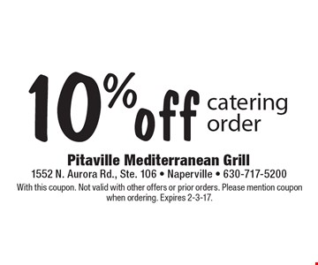 10% off catering order. With this coupon. Not valid with other offers or prior orders. Please mention coupon when ordering. Expires 2-3-17.