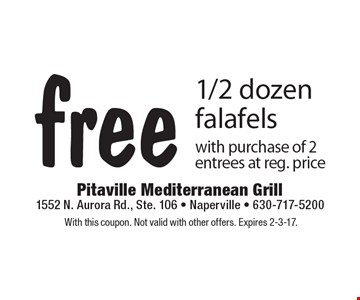 free 1/2 dozen falafels with purchase of 2 entrees at reg. price. With this coupon. Not valid with other offers. Expires 2-3-17.