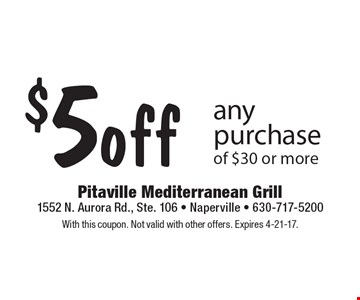 $5off any purchase of $30 or more. With this coupon. Not valid with other offers. Expires 4-21-17.