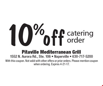 10%off catering order. With this coupon. Not valid with other offers or prior orders. Please mention coupon when ordering. Expires 4-21-17.
