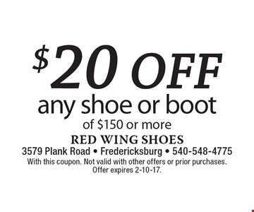 $20 off any shoe or boot of $150 or more. With this coupon. Not valid with other offers or prior purchases. Offer expires 2-10-17.