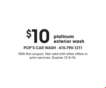 $10 platinum exterior wash. With this coupon. Not valid with other offers or prior services. Expires 12-9-16.