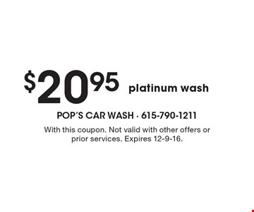 $20.95 platinum wash. With this coupon. Not valid with other offers or prior services. Expires 12-9-16.