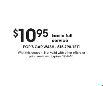 $10.95 basic full service. With this coupon. Not valid with other offers or prior services. Expires 12-9-16.
