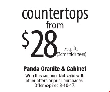 $28 /sq. ft. (3cm thickness) countertops. With this coupon. Not valid with other offers or prior purchases.Offer expires 3-10-17.