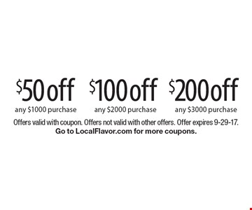 $50 Off any $1000 purchase. $100 Off any $2000 purchase. $200 Off any $3000 purchase. Offers valid with coupon. Offers not valid with other offers. Offer expires 9-29-17. Go to LocalFlavor.com for more coupons.
