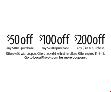 $50 off any $1000 purchase OR $100 off any $2000 purchase OR $200 off any $3000 purchase. Offers valid with coupon. Offers not valid with other offers. Offer expires 11-3-17. Go to LocalFlavor.com for more coupons.