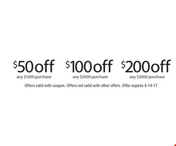$50 off any $1000 purchase OR $100 off any $2000 purchase OR $200 off any $3000 purchase. Offers valid with coupon. Offers not valid with other offers. Offer expires 4-14-17.