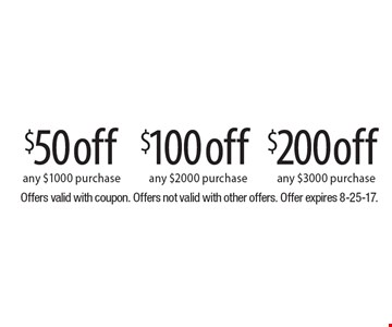 $200 off any $3000 purchase. $100 off any $2000 purchase. $50 off any $1000 purchase. Offers valid with coupon. Offers not valid with other offers. Offer expires 8-25-17.