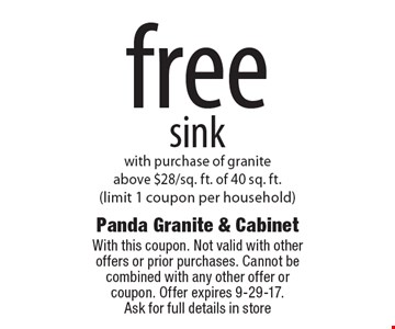free sink with purchase of granite above $28/sq. ft. of 40 sq. ft. (limit 1 coupon per household). With this coupon. Not valid with other offers or prior purchases. Cannot be combined with any other offer or coupon. Offer expires 9-29-17.Ask for full details in store