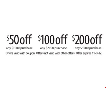 $200 off any $3000 purchase. $100 off any $2000 purchase. $50 off any $1000 purchase. Offers valid with coupon. Offers not valid with other offers. Offer expires 11-3-17.
