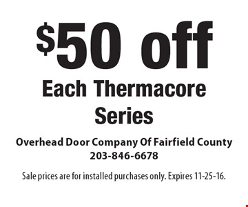 $50 off Each Thermacore Series. Sale prices are for installed purchases only. Expires 11-25-16.