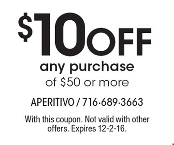$10 off any purchase of $50 or more. With this coupon. Not valid with other offers. Expires 12-2-16.