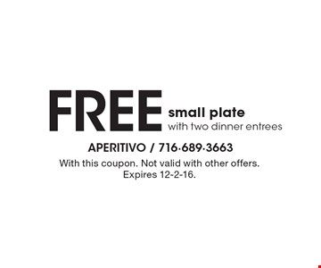 Free small plate with two dinner entrees. With this coupon. Not valid with other offers. Expires 12-2-16.