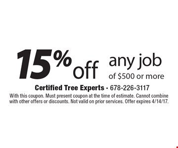 15% off any job of $500 or more. With this coupon. Must present coupon at the time of estimate. Cannot combine with other offers or discounts. Not valid on prior services. Offer expires 4/14/17.