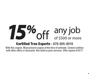15%off any job of $500 or more. With this coupon. Must present coupon at the time of estimate. Cannot combine with other offers or discounts. Not valid on prior services. Offer expires 6/9/17.