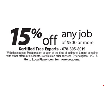 15%off any job of $500 or more. With this coupon. Must present coupon at the time of estimate. Cannot combine with other offers or discounts. Not valid on prior services. Offer expires 11/3/17. Go to LocalFlavor.com for more coupons.