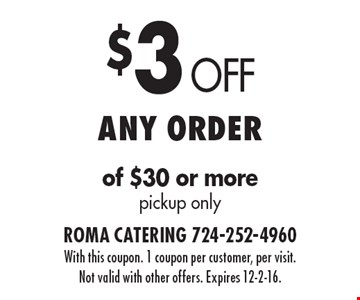 $3 Off Any order of $30 or more pickup only. With this coupon. 1 coupon per customer, per visit. Not valid with other offers. Expires 12-2-16.