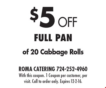 $5 Off Full Pan of 20 Cabbage Rolls. With this coupon. 1 Coupon per customer, per visit. Call to order only. Expires 12-2-16.