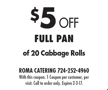 $5 Off Full Pan of 20 Cabbage Rolls. With this coupon. 1 Coupon per customer, per visit. Call to order only. Expires 2-3-17.